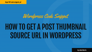 How to Get a Post Thumbnail Source URL in WordPress
